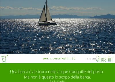 """""""Una barca è sicura nelle acque tranquille del porto. Ma non è questo lo scopo della barca."""" – Paulo Coelho"""