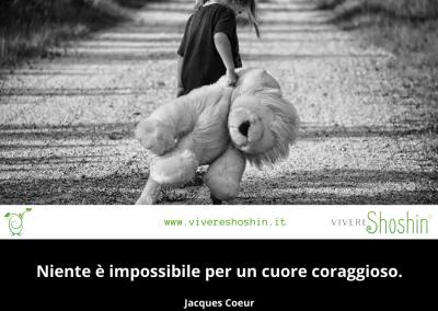 Niente è impossibile per un cuore coraggioso. – Jacques Coeur