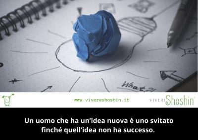 Un uomo che ha un'idea nuova è uno svitato finché quell'idea non ha successo. – Mark Twain