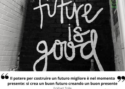 Il potere per costruire un futuro migliore è nel momento presente: si crea un buon futuro creando un buon presente. – Eckart Tolle