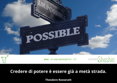 Credere di potere è essere già a metà strada. - Theodore Roosevelt
