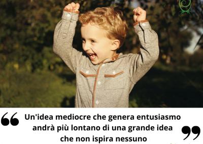 Un'idea mediocre che genera entusiasmo andrà più lontano di una grande idea che non ispira nessuno. - Maria Kay