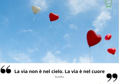 La via non è nel cielo. La via è nel cuore. - Buddha