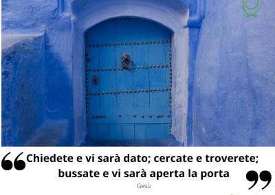 Chiedete e vi sarà dato; cercate e troverete; bussate e vi sarà aperta la porta. - Gesù