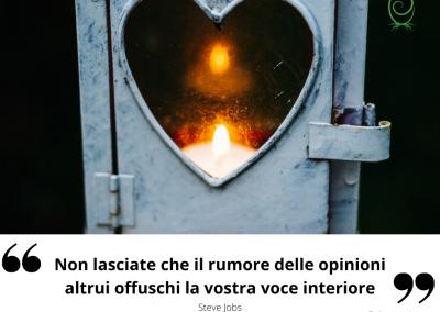Non lasciate che il rumore delle opinioni altrui offuschi offuschi la vostra voce interiore. - Steve Jobs