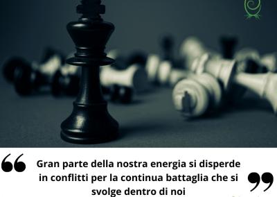 Gran parte della nostra energia si disperde in conflitti per la continua battaglia che si svolge dentro di noi