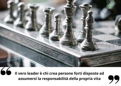 Il vero leader è chi crea persone forti disposte ad assumersi la responsabilità della propria vita