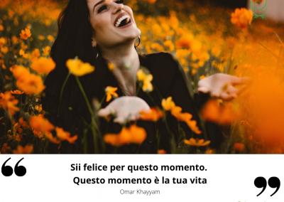 Sii felice per questo momento. Questo momento è la tua vita. - Omar Khayyam